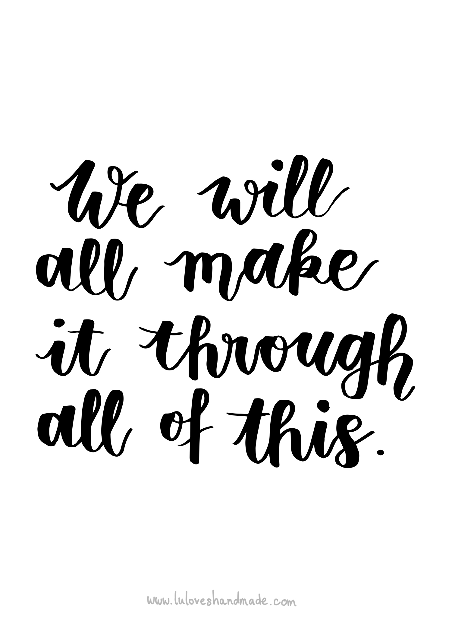 Luloveshandmade-Free Handlettering Printable-We Will All Make It Through All Of This (2)